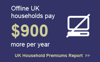 Offline UK households pay $900 more per year.  UK Household Premiums Report.