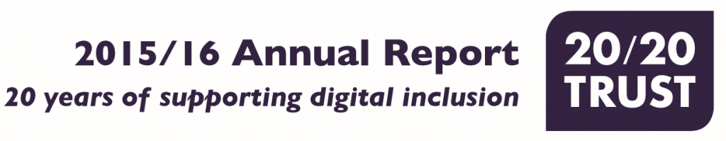 2015/16 Annual Report 20/20 Trust - 20 years of supporting digital inclusion